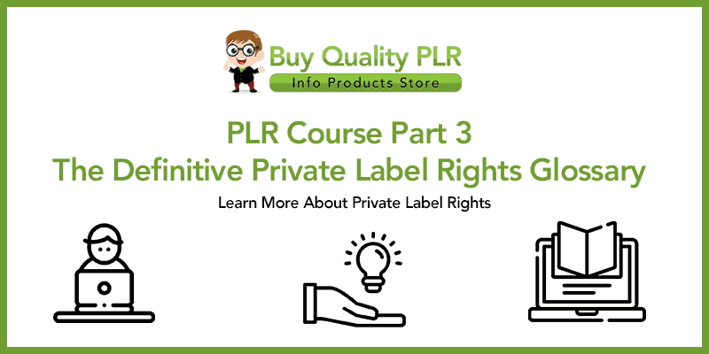 PLR Course Part 3 The Definitive Private Label Rights Glossary
