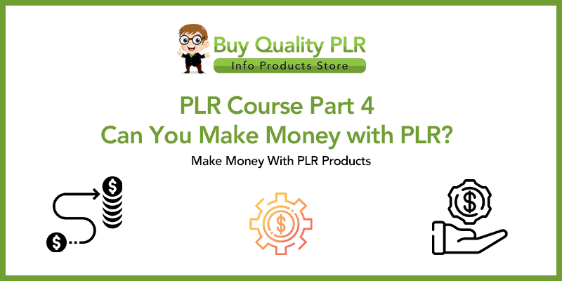 PLR Course Part 4 – Can You Make Money with PLR