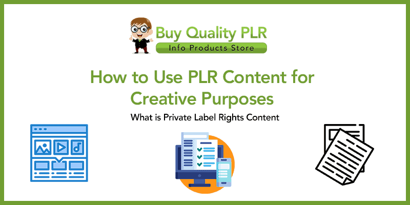 How to Use PLR Content for Creative Purposes