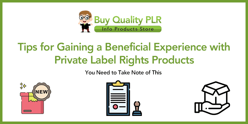 Tips for Gaining a Beneficial Experience with Private Label Rights Products