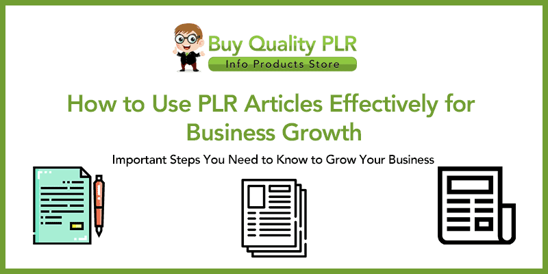 How to Use PLR Articles Effectively for Business Growth