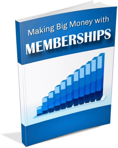 Making Big Money with Memberships Report