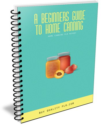 A Beginners Guide to Home Canning PLR Report