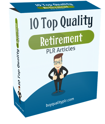 10 Top Quality Retirement PLR Articles
