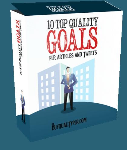 10 TOP QUALITY GOALS PLR ARTICLES AND TWEETS