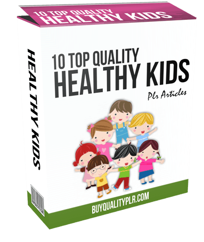 10 TOP QUALITY HEALTHY KIDS PLR ARTICLES