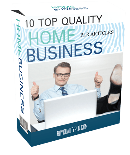 10 TOP QUALITY HOME BUSINESS PLR ARTICLES