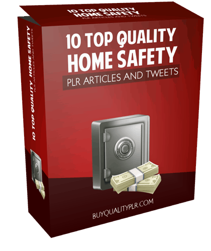 10 TOP QUALITY HOME SAFETY PLR ARTICLES AND TWEETS