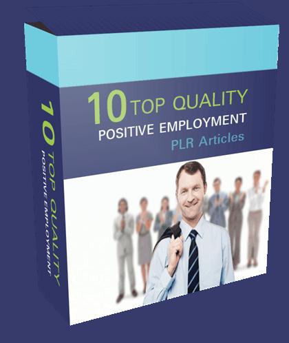 10 Top Quality Positive Employment PLR Articles