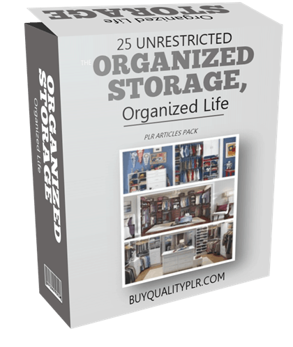 25 Unrestricted Organized Storage, Organized Life PLR Articles Pack