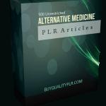 500 Unrestricted Alternative Medicine PLR Articles