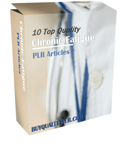 10 Top Quality Chronic Fatigue PLR Articles