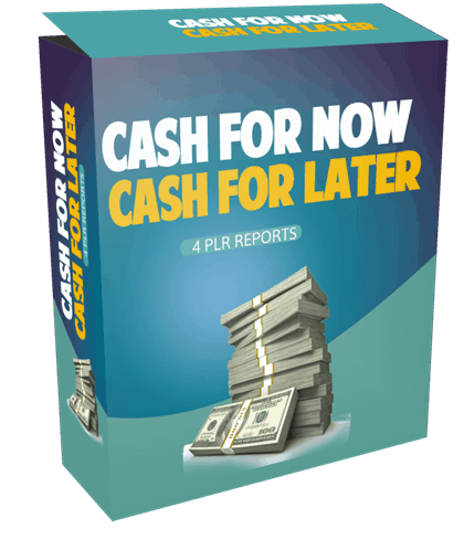 Cash for Now Cash for Later 4 PLR Reports