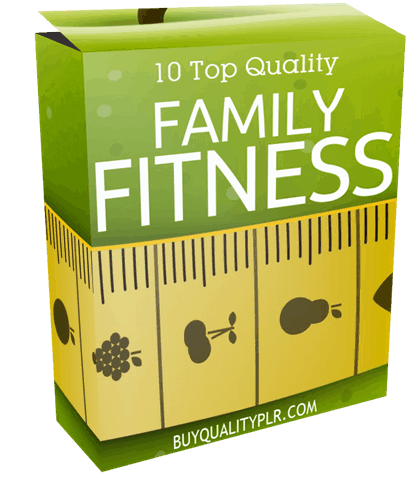 10 Top Quality Family Fitness PLR Articles