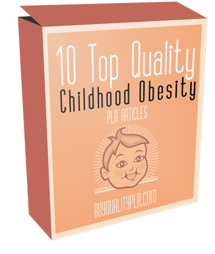 10 Top Quality Childhood Obesity PLR Articles