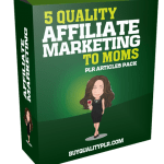 5 Quality Affiliate Marketing To Moms PLR Articles Pack