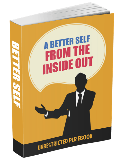 A BETTER SELF FROM THE INSIDE OUT UNRESTRICTED PLR EBOOK
