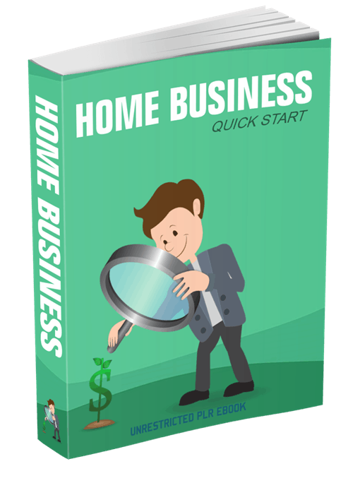 Home Business Quick Start Unrestricted PLR eBook