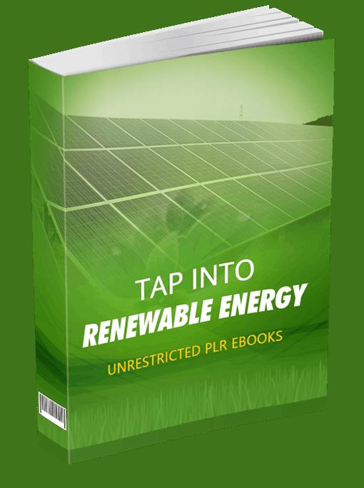 Tap Into Renewable Energy Unrestricted PLR eBook