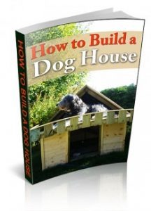 How to Build a Dog House PLR eBook Unrestricted PLR eBook