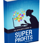 The Affiliate's Guide To Super Profits PLR eBook