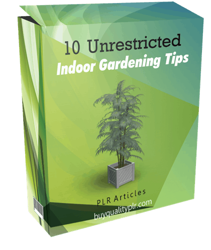 10 Unrestricted Indoor Gardening Tips PLR Articles