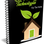 Top Quality New Eco-Friendly Technologies to Consider for Your Home PLR Report