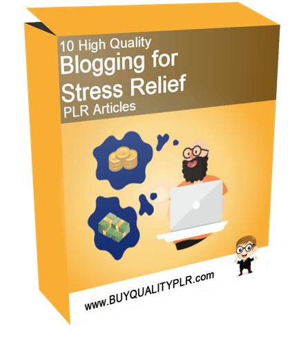10 High Quality Blogging for Stress Relief PLR Articles