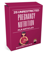 25 Unrestricted Pregnancy Nutrition PLR Articles
