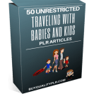 50 Unrestricted Traveling with Babies and Kids PLR Articles Pack