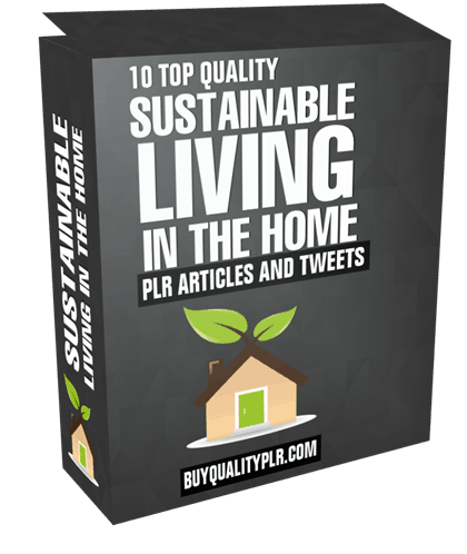 10 Top Quality Sustainable Living in the Home PLR Articles and Tweets