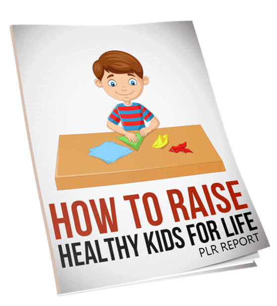 How To Raise Healthy Kids For Life PLR Report