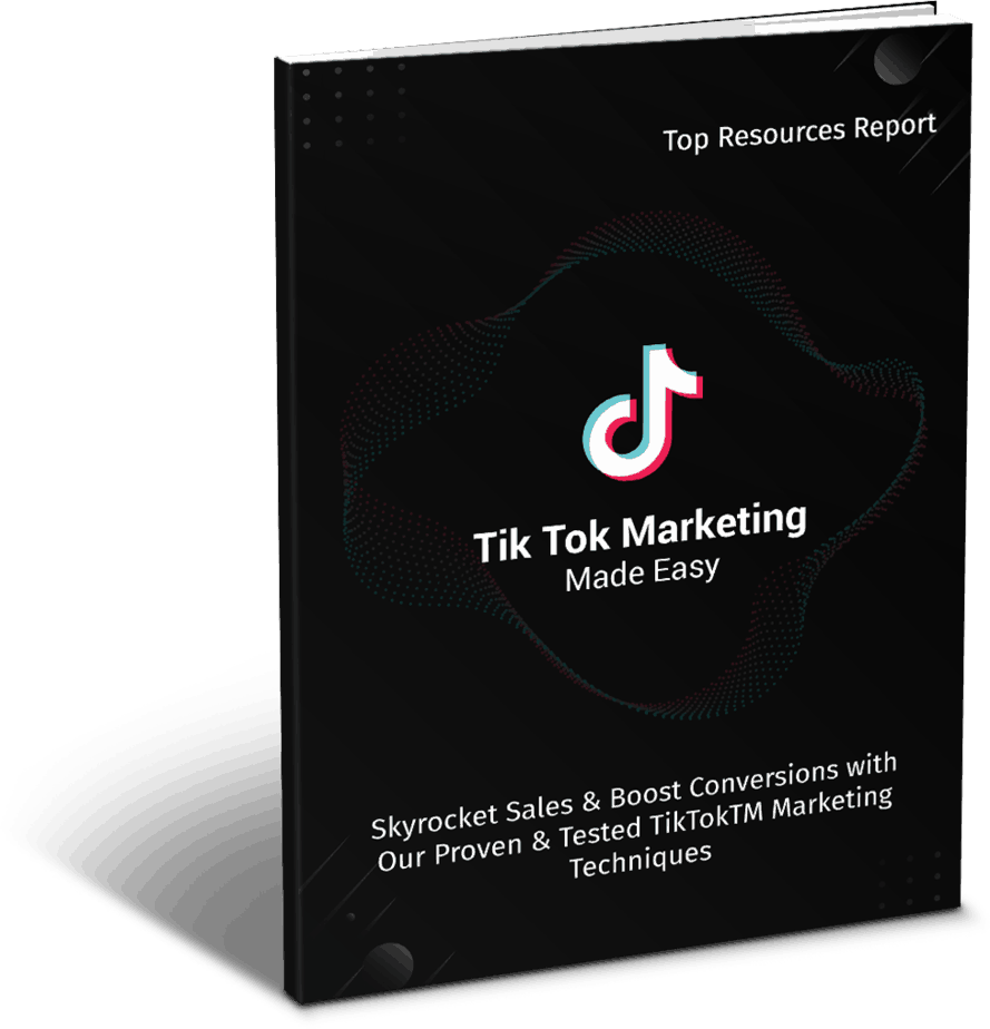 Tik Tok Marketing Made Easy Top Resources Report