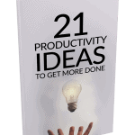 21 Productivity Ideas To Get More Done Ebook
