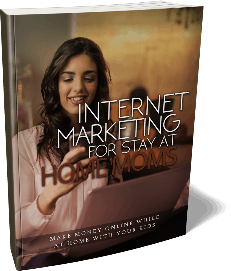 Internet Marketing For Stay At Home Moms Ebook