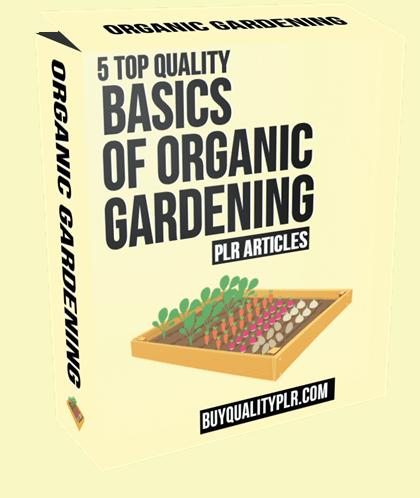 5 Top Quality Basics of Organic Gardening PLR Articles