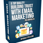 5 Top Quality Building Trust With Email Marketing PLR Articles