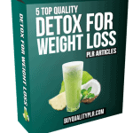 5 Top Quality Detox For Weight Loss PLR Articles