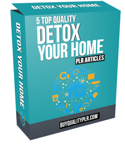 5 Top Quality Detox Your Home PLR Articles