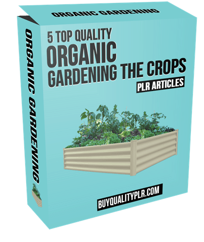 5 Top Quality Organic Gardening The Crops PLR Articles