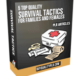 5 Top Quality Survival Tactics For Families And Females PLR Articles