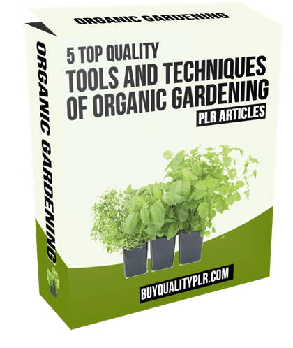 5 Top Quality Tools and Techniques of Organic Gardening PLR Articles