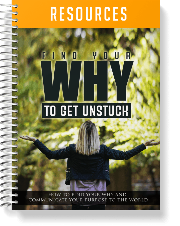 Find Your WHY To Get Unstuck Resources