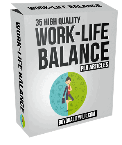 35 High Quality Work Life Balance PLR Articles