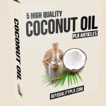 5 High Quality Coconut Oil PLR Articles