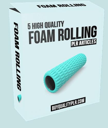 5 High Quality Foam Rolling PLR Articles