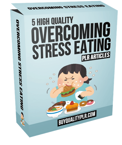 5 High Quality Overcoming Stress Eating PLR Articles