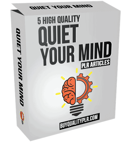 5 High Quality Quiet Your Mind PLR Articles