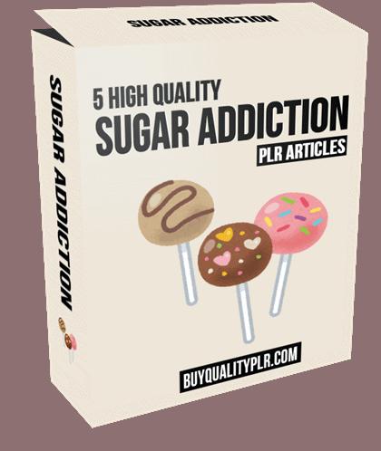 5 High Quality Sugar Addiction PLR Articles