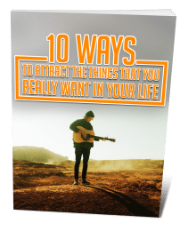 10 Ways To Attract The Things That You Really Want In Your Life